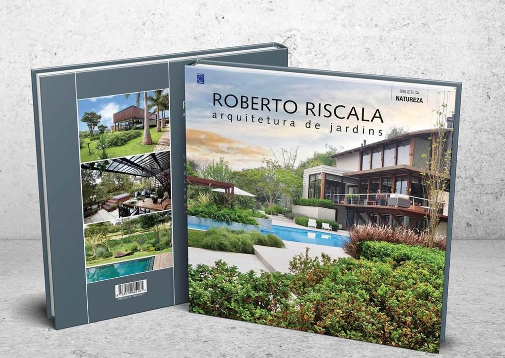 """""""Roberto Riscala – Arquitetura de Jardins"""" reúne 36 projetos realizados nos últimos sete anos pelo paisagista"""